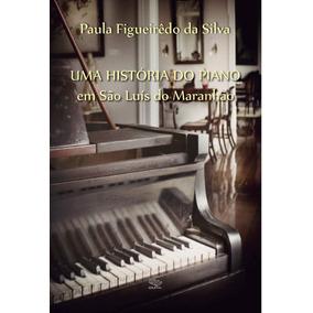 Livro: Uma História Do Piano Em São Luís Do Maranhão