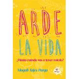 Arde La Vida Magali Tajes Tinta Libre 5ta Edición