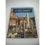 Atlas Culturales Del Mundo La Roma Imperial Volumen 1