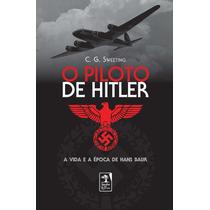 O Piloto De Hitler Época De Hans Baur C G. Sweeting 13% Off