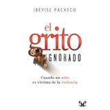 El Grito Ignorado / Ibeyise Pacheco + Los Brujos De Ch.