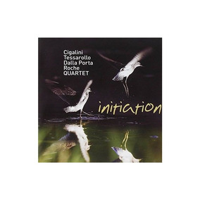 Cigalini / Tessarollo / Dalla Porta / Roche Initiation Cd