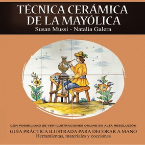 Libro : Tecnica Ceramica De La Mayolica - Susan Mussi-na...