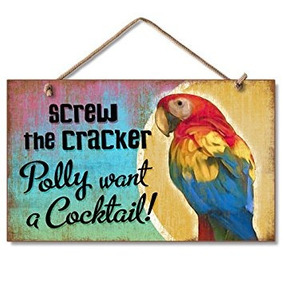 Screw The Cracker Polly Wants A Cocktail! 9 X 6 Wood Sign