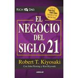 El Negocio Del Siglo 21. Robert Kiyosaki.