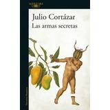 Las Armas Secretas - Julio Cortazar - Alfaguara
