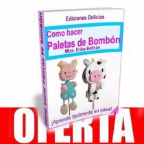 Libro: Cómo Hacer Paletas De Bombón - + Regalos !!
