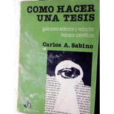 Como Hacer Una Tesis De Carlos Sabino, En Mza