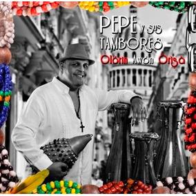 Cd Música Tambor Olorin Awón Origa Pepe Y Sus Tambores