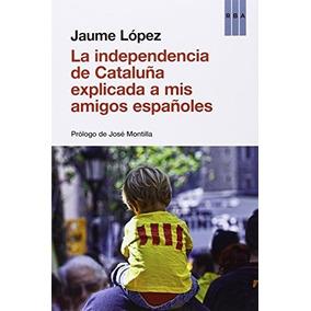 La Independencia De Cataluña Explicada A Mis Amigos Español