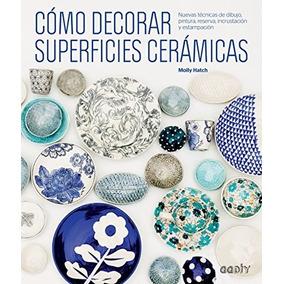Libro Como Decorar Superficies Ceramicas De Molly Hatch