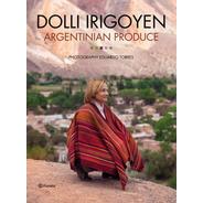 Libro Argentinian Produce - Dolli Irigoyen - Planeta