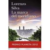 La Marca Del Meridiano - Lorenzo Silva - Planeta