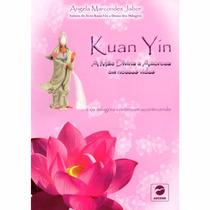 Livro Kuan Yin A Mãe Divina E Amorosa Em Nossas Vidas Angela