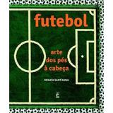 Futebol - Arte Dos Pes A Cabeça