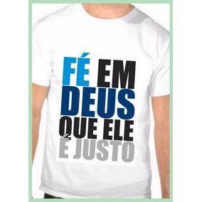 Camiseta Fé Em Deus Que Ele É Justo Cristã Gospel Evangélica