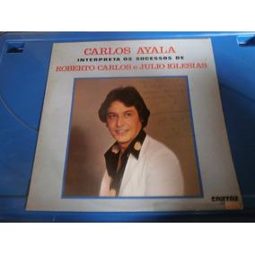 Lp Carlos Ayala - Interpreta Roberto Carlos E Julio Iglesias