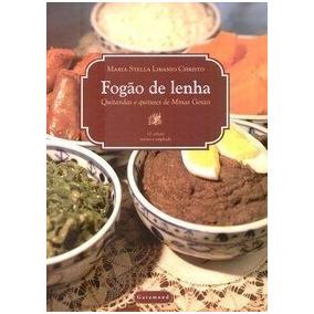 Livro Fogão De Lenha - Quitandas E Quitutes De Minas Gerais