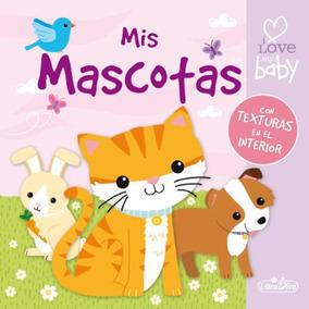 Mis Mascotas I Love My Baby: Mis Primeras Texturas(libro Inf