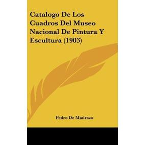 Libro Catalogo De Los Cuadros Del Museo Nacional De Pintura