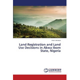 Land Registration And Land Use Decisions In Akwa Ibom State