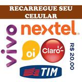 R$ 20 Recarga De Celular; Vivo; Claro; Oi; Tim; Nextel