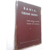 Livro Bahia, Cidade Museu- Roteiro Da Cidade De Salvador