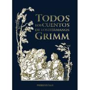 Libro Todos Los Cuentos De Los Hermanos Grimm Más Completo