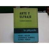 Arte Y Ultraje/ Correspondencia Henry Miller/ L Durrell/