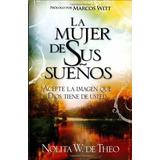 Libro : La Mujer De Sus Suenos: Acepte La Imagen Que Dios..