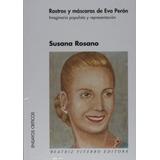 Rostros Y Mascaras De Eva Peron - Rosano, Susana