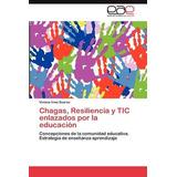 Chagas, Resiliencia Y Tic Enlazados Por La Educaci N Chagas