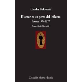El Amor Es Un Perro Del Infierno - Charles Bukowski - Visor