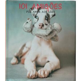 101 Amigões Por Amor Aos Cães Rachael Hale Frete Grátis