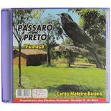 Cd Pássaro Preto Fumaça Canto Mateiro Baiano