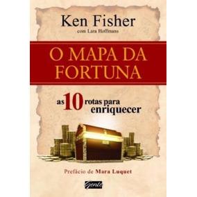 O Mapa Da Fortuna As 10 Rotas Para Enriquecer - Ken Fisher