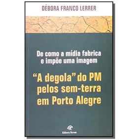 Degola Do Pm Pelos Sem-terra Em Porto Alegre, A: D