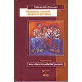 Práticas De Enfermagem - Fundamentos, Conceitos, Situações E