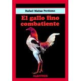 El Gallo Fino Combatiente - Mañas Perdomo - Edit Albatros