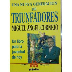 Libro Una Nueva Generacion De Triunfadores Miguel Cornejo