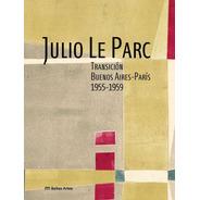 Julio Le Parc. Transición Buenos Aires - París 1955-1959