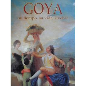 Goya, Su Tiempo,su Vida, Su Obra, Libros De Arte, Pintura