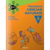 Projeto Presente - Ciencias Naturais - 5º Ano - Ensino Funda
