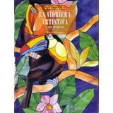Vitrales- La Vidriera Artística Y Sus Técnicas - Ebook