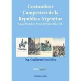 Costumbres Campestres De La Republica Argentina - Silva