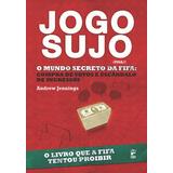 Jogo Sujo - O Mundo Secreto Da Fifa: Compra De Votos E Escan