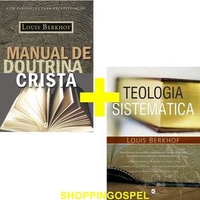 Manual De Doutrina Cristã + Teologia Sistemática Berkhof