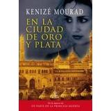 En La Ciudad De Oro Y Plata -- Kenizé Mourad