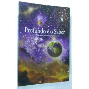Profundo É O Saber - Carlos Eduardo Borges Garcia, Ed. Nelpa