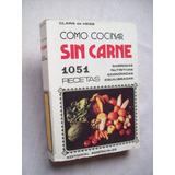 Libro Como Cocinar Sin Carne - 1051 Recetas - Clara De Hess